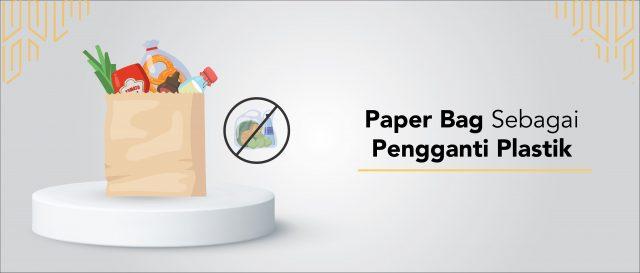 Paper Bag Sebagai Pengganti Plastik Wadah Makanan dan Minuman